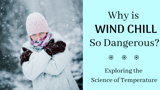 Why is wind chill so dangerous?