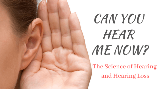 The science of hearing and hearing loss