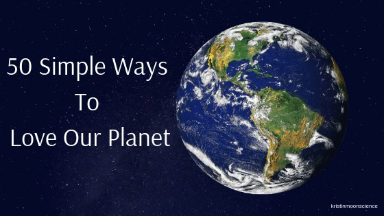 50 simple ways to love our planet and care for the environment