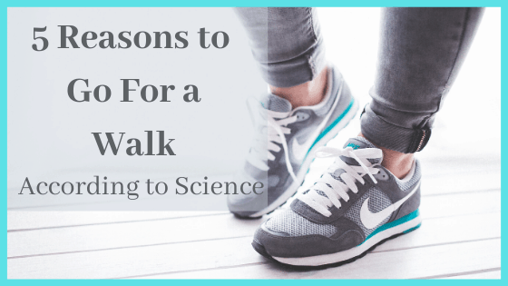 Learn the scientific reasons you should be taking a walk